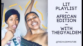 Strictly African Playlist | Get Lit With Us | South African Youtubers | The Gyaldem