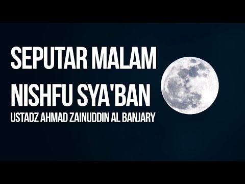 Seputar Malam Nishfu Sya'ban - Ustadz Ahmad Zainuddin Al Banjary
