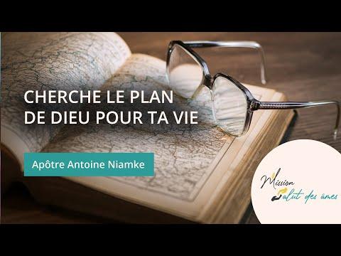Cherche le plan de Dieu pour ta vie - apôtre Antoine Niamke