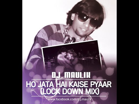 Ho Jata Hai Kaise Pyaar -  DJ Maulik Lock Down Mix