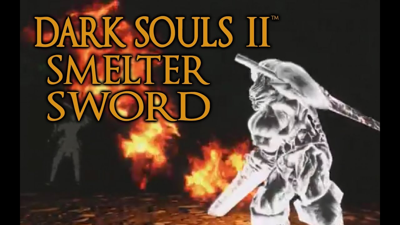 Aged Smelter Sword Dark Souls 2 Smelter Sword