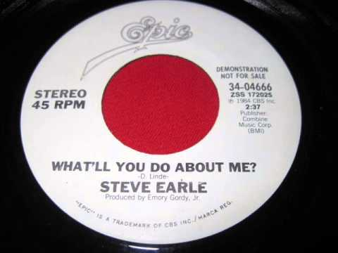 Steve Earle - Whatll You Do About Me