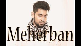 Meherban by Tanjib Sarowar (full song audio) 2017