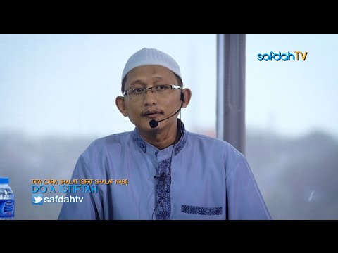 Tata Cara & Sifat Shalat Nabi: Membaca Doa Istiftah - Ustadz Badru Salam, Lc