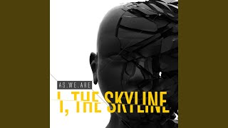 Watch I The Skyline As We Are video