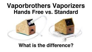 Vaporbrothers Vaporizers Hands Free vs Standard