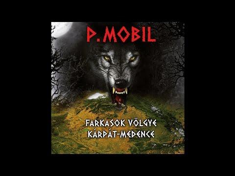 P.Mobil - Farkasok Völgye - Kárpát-medence (full Album) 2014