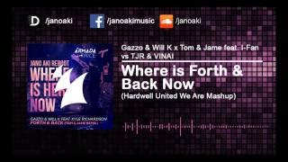 Gazzo & Will K x Tom & Jame feat. I-Fan - Where is Forth & Back Now (Hardwell United We Are Mashup)