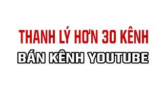 20 Kênh Youtube Đã Bật Kiếm Tiền Giá Chỉ Từ 600 Đến 2tr4 | Bán Kênh Giá Cực Rẻ | Bán Kênh