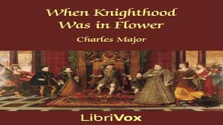 When Knighthood Was in Flower | Charles Major | Historical Fiction, Romance | Audio Book | 1/5