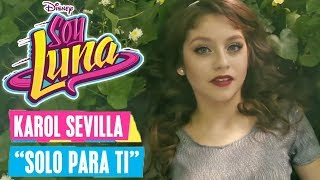 SOY LUNA 🎵 Karol Sevilla - Solo para ti | Disney Channel Songs