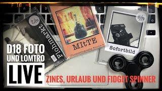D18-Foto und LOMTRO LIVE - Zines, Urlaub und Fidget Spinner