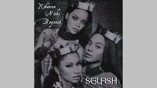 Rihanna, Beyoncé, Nicki Minaj - Selfish