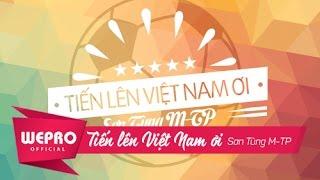 Video clip Sơn Tùng M-TP | Tiến Lên Việt Nam Ơi! | Bản Chính Thức