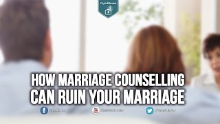 How Marriage Counselling Can RUIN Your Marriage