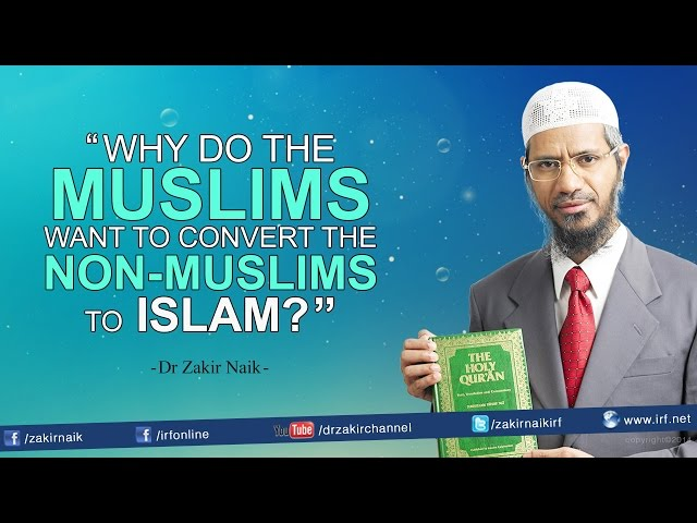 Why do the Muslims want to convert the Non-Muslims to Islam?