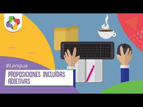 Proposiciones Incluidas Adjetivas I - Lengua - Educatina