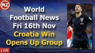 Croatia Win Opens Up Group - Friday 16th November - PLZ World Football News