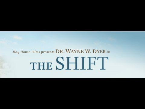 The Shift - by Dr. Wayne W. Dyer
