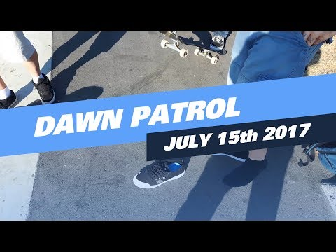 Dawn Patrol / July 15th 2017