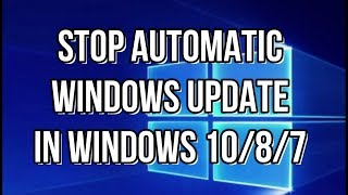 How To Stop Automatic Windows Update In Windows 10 or Windows 8 or Windows 7