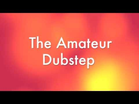 The Amateur Dubstep-Drop The Bass (Made From Massive) DUBSTEP MUSIC