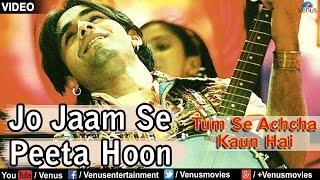Jo Jaam Se Peeta Hoon Full Video Song : Tum Se Achcha Kaun Hai   Nakul Kapoor, Aarti Chabaria  
