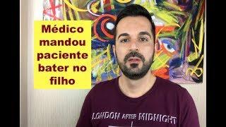 Médico mandou paciente bater no filho #Rafael Freitas