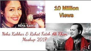 Neha Kakkar & Rahat Fateh Ali Khan Mashup Song 2017