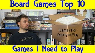 Top 10 Board Games I Need to Play