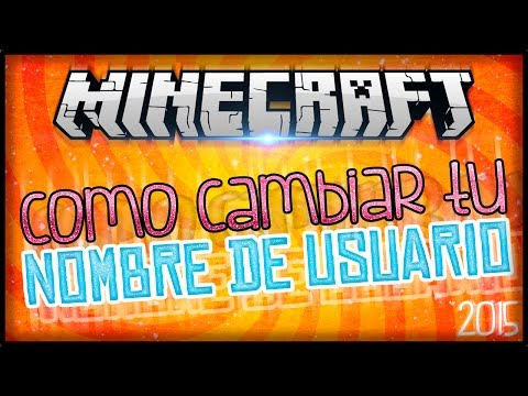 COMO CAMBIAR TU NOMBRE DE USUARIO DE MINECRAFT - tutorial en español 2015 - funciona al 100%