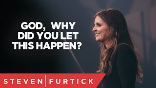 God, why did you let this happen? | Holly Furtick