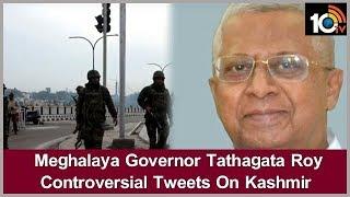 Meghalaya Governor Tathagata Roy Controversial Tweets On Kashmir  News