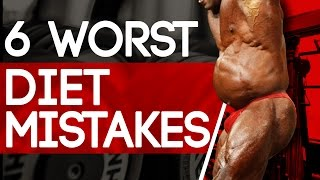 6 WORST DIET MISTAKES FOR BUILDING MUSCLE (DON'T DO THIS!)