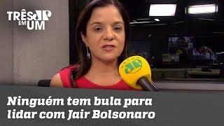 "Vera Magalhães: ""Ninguém tem bula para lidar com Jair Bolsonaro"""