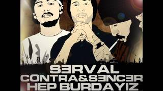 Serval Ft. Contra & Sencer  - Hep Burdayız (2014)
