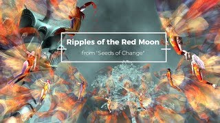 Ripples of the Red Moon -Jana Kyamoon - Seeds of Change - Imaginals Dance Group
