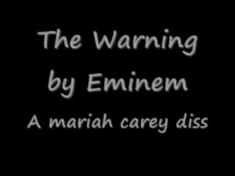 Eminem Warning Cover. Eminem the warning lyrics. Aug 3, 2009 6:42 PM. EMinem diss towards mariah carey I had over 800 views but i deleted it by mistake sorry for mispelled words