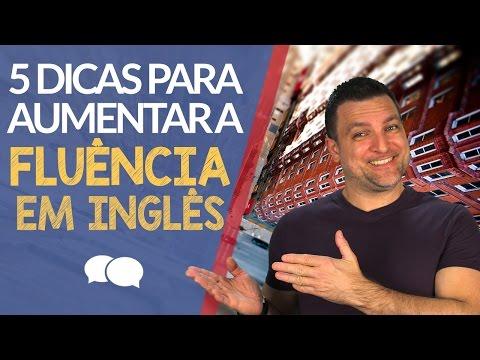5 Dicas para Aumentar a Fluência em Inglês!