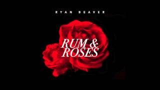 Ryan Beaver Rum & Roses