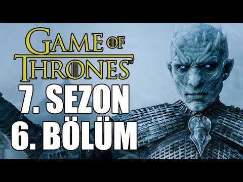 Game of Thrones - 7. Sezon 6. Bölüm İncelemesi ve Teoriler