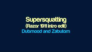 Dubmood and Zabutom - Supersquatting (Razor 1911 intro edit)