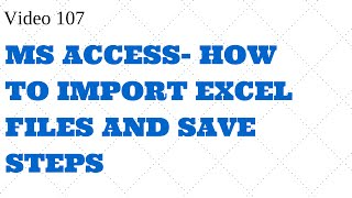 Learn Access - Video 107 -How to import Excel Files and Save step