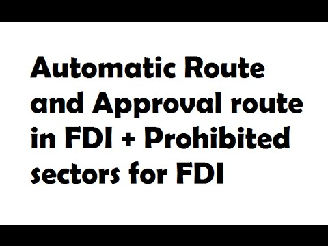 Automatic route and Approval route in FDI + Prohibited sectors for FDI  : Explained