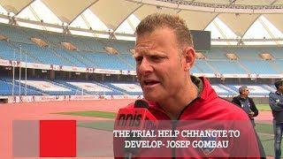 THE TRIAL HELP CHHANGTE TO DEVELOP-  JOSEP GOMBAU   Football News