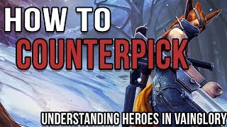 HOW TO COUNTERPICK IN VAINGLORY | LEARNING HOW TO ANALYSE AND MAKE DECISIONS WHEN LEARNING COUNTERS