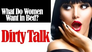 What Do Women Want In Bed: Dirty Talk