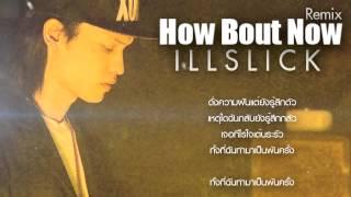 ILLSLICK - How Bout Now Remix [Fix 6] +Lyrics