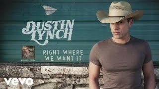 Dustin Lynch Right Where We Want It