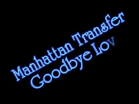 Manhattan Transfer - Goodbye Love